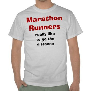 Marathon Runners Like to Go the Distance  - Funny Shirts from Zazzle.com