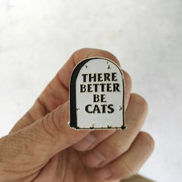 There Better Be Cats Tombstone : Soft Enamel Pin