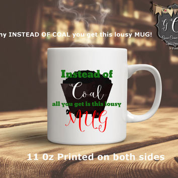 Funny Christmas Mug funny Coffee Mug,Intead of COAL all you get is this Mug Coffee Mug Coffee lovers gift Corporate Gift Christmas Gift idea