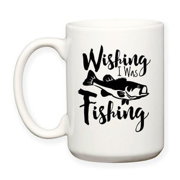 Wishing I Was Fishing, Angler, Catching Fish, Fisherman, Bass, Go Fish, Hobby Fishing, Decorative Typography 15oz Coffee Mug Dishwasher Safe