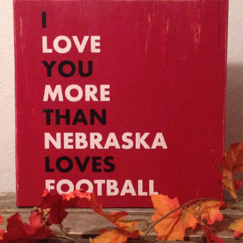 I love you more than Nebraska Football, Husker Football Sign, Go Big Red, University of Nebraska, Rustic Sign, Wall hanging Huskers,Football