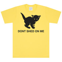 DONT SHED ON ME