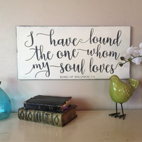 """I have found the one whom my soul loves, distressed painted wood sign, bible verse, song of solomon 3:4, 24"""" x 12"""""""