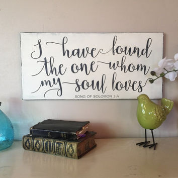 "I have found the one whom my soul loves, distressed painted wood sign, bible verse, song of solomon 3:4, 24"" x 12"""
