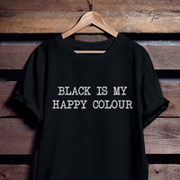 Black is my happy colour Funny T Shirt | Unisex S - XL | Hipster Tumblr Cute Cool Kawaii Clothing