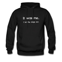 It Was Me, I Let the Dogs Out hoodie sweatshirt tshirt