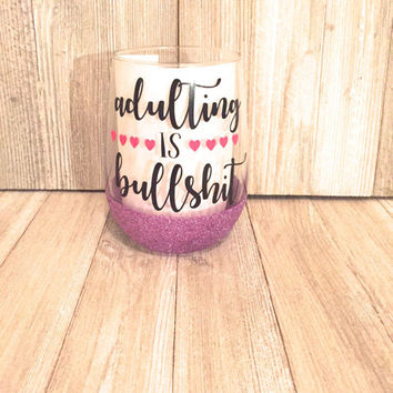 Adulting Is Bullshit/ Stemless Wine Glasses/Funny Wine Glasses/Cute Wine Glasses/Gifts for Her/Girls Night