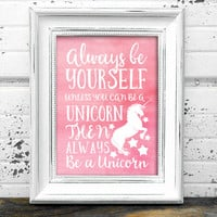 Always Be A Unicorn Print  // Unicorn Print // Instant Download Pink Always be Yourself Unless You Can Be A Unicorn Typography Print