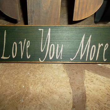 Love You More Primitive Sign, Rustic Country Sign, Rustic Home Decor, Primitive Home Decor, Love Sign