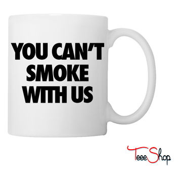 You Can't Smoke With Us0 Coffee & Tea Mug