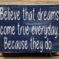 Believe that Dreams Come True Everyday, Because They Do - One Tree Hill Quote - Distressed Wood Wall Decor Sign - TV Show