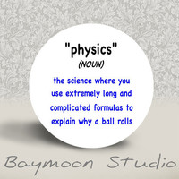 Physics noun The Science Where You Use Extremely by BAYMOONSTUDIO