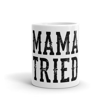 Mama Tried - Coffee Mug