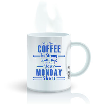 May Your Coffee Be Strong And Your Monday Short Coffee Mug