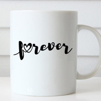 Forever Coffee Mug, Valentines Day Gift, Girlfriend Mug, Girlfriend Gift, Boyfriend Mug, Boyfriend Gift, Gift for Her, Coffee Lover Gift