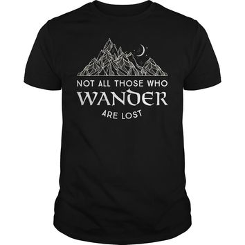 Not All Those Who Wander Are Lost Shirt Guys Tee