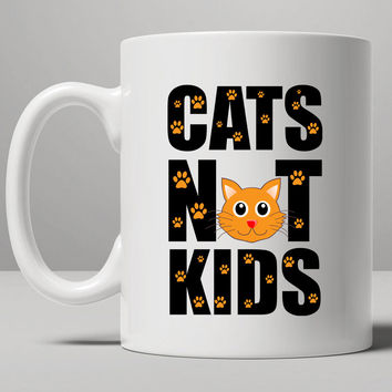 Cats Not Kids mug, Tea Mug, Coffee Mug