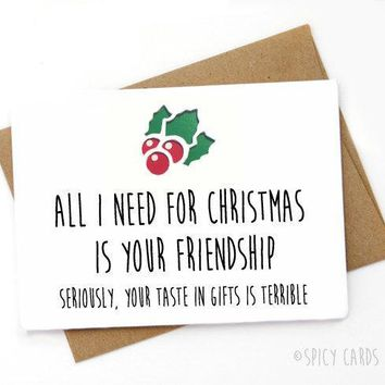 All I Need For Christmas Is Friendship Your Taste In Gifts Is Terrible Funny Christmas Card Holiday Card FREE SHIPPING