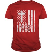 I Only Kneel To Pray American Flag Shirt