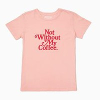 not without my coffee tee - peach