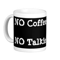 Coffee Cup NO Coffee NO Talkie