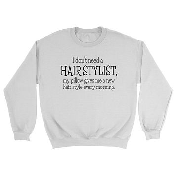 I don't need a hair stylist my pillow gives me a new hair style every morning funny cool Crewneck Sweatshirt