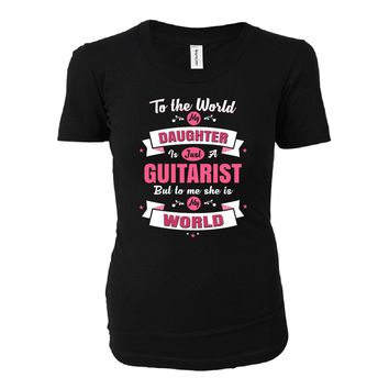 My Daughter Is A Guitarist She Is My World - Ladies T-shirt