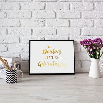 Oh Darling, Let's Be Adventurers Print, Travel Quote, Real Gold Foil, Adventure Quote, Wall Gallery, Wall Art Quote, Bedroom Wall Art.