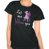 Let Me Follow You T Shirt
