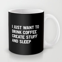 I just want to drink coffee create stuff and sleep Mug by WORDS BRAND™ | Society6