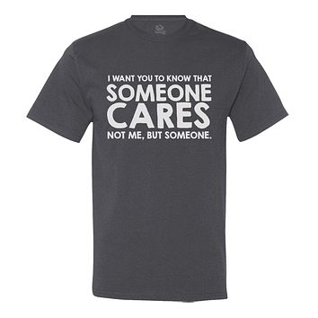 I Want You To Know Someone Cares... Not Me But Someone!
