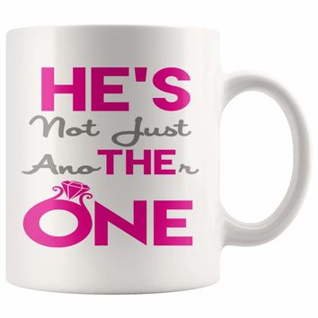 Engagement Mug He's The One He's Not Just Another One 11oz White Coffee Mugs