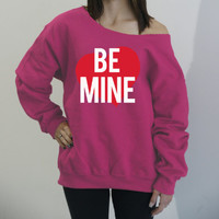 Be Mine - Valentine's Day Sweatshirt. Off Shoulder women's slouchy sweatshirt. Fuzzy sweatshirt. heart valentine's shirt.
