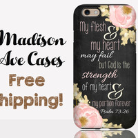 My Flesh & My Heart May Fail But God Is The Strength Psalm 73:26 Phone Case