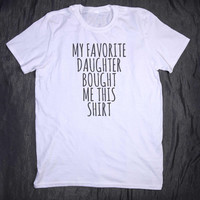 My Favorite Daughter Bought Me This Shirt Slogan Tee Funny Sarcastic Mom Dad Gifts T-shirt