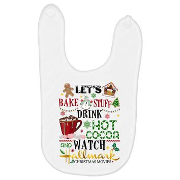 let's bake stuff drink hot cocoa and watch hallmark christmas movies Baby Bibs