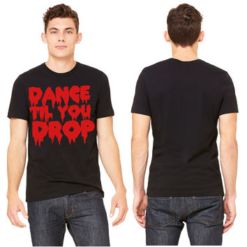 DANCE TIL YOU DROP T-shirt