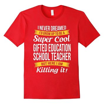 Super Cool Gifted Education School Teacher T-Shirt Funny