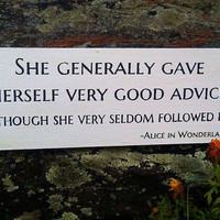 She generally gave herself very good advice, (though she very seldom followed it) - Alice in Wonderland - Wooden Sign