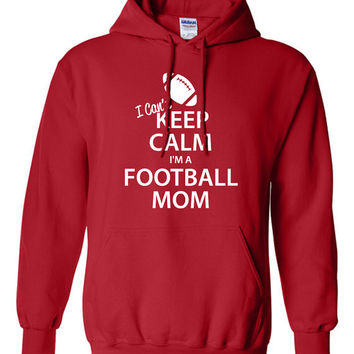 I Can't Keep Calm I'm a Football Mom Hoodie Proud Mom Sports Mom Varsity Mom Great Gift Idea Football Hoodie BD-201