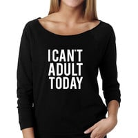 I Can't Adult Today Wide Neck Shirt, Graphic Shirt For Women