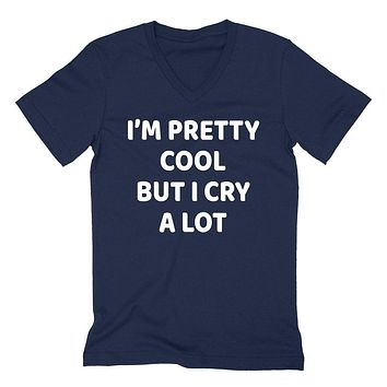 I'm pretty cool but I cry a lot funny saying about me sarcastic cool gift idea  V Neck T Shirt