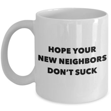 New Homeowner Gag Gifts Hope Your New Neighbors Don't Suck Mug Ceramic Coffee Cup
