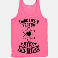 Think Like A Proton (Stay Positive)
