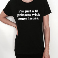 i'm just a lil princess with anger issues Tshirt Fashion funny slogan womens girls ladies lady sassy cute gift tumblr blogs