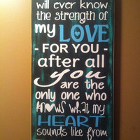 "No one else will ever know the strength of my love... 11""x12"" typography wood sign also available in pink"