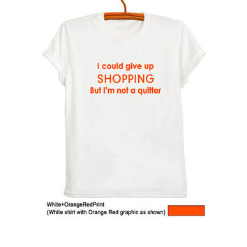 I could give up shopping T Shirt White Printed Tee Shirts with sayings Mens Graphic Tees Tumblr Shirts for Teens Tops Fashion Womens TShirts