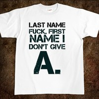 Last name fuck, first name I Don't Give A. fuck t-shirt