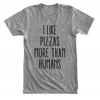 I like pizzas more than humans - Pizza is love, pizza is life - Gray/White Unisex T-Shirt - 155