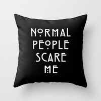 Normal People Scare Me Throw Pillow by Moop